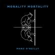 Marc O'Reilly - Morality Mortality