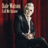 Dale Watson - Call Me Insane