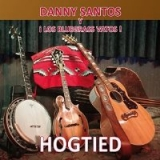 Danny Santos Y Los Bluegrass Vatos - Hogtied
