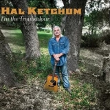 Hal Ketchum - I'm The Troubadour