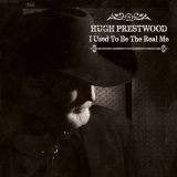 Hugh Prestwood - I Used to Be The Real Me