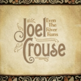 Joel Crouse - Even the River Runs