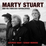 Marty Stuart & His Fabulous Superlatives - Saturday Night / Sunday Morning