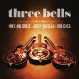 Mike Auldridge, Jerry Douglas & Rob Ickes - Three Bells