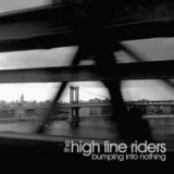 The High Line Riders - Bumping Into Nothing