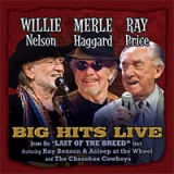 Willie Nelson, Merle Haggard & Ray Price - Big Hits Live From The Last of The Breed Tour
