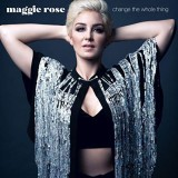 Maggie Rose - Change The Whole Thing