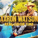 CD Cover: Aaron Watson - Real Good Time