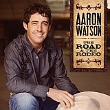 CD Cover: Aaron Watson - The Road And The Rodeo