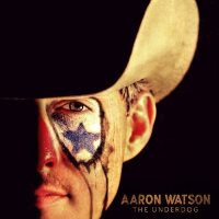 CD Cover: Aaron Watson - The Underdog