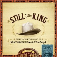 CD Cover: Asleep At The Wheel - Still the King: Celebrating the Music of Bob Wills and His Texas Playboys
