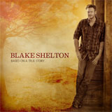 CD Cover: Blake Shelton - Based On a True Story