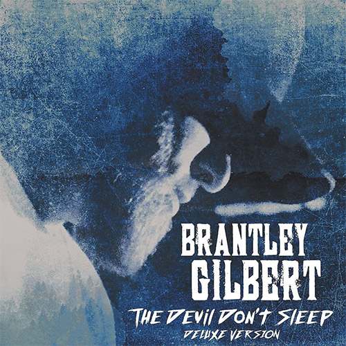 Brantley Gilbert - The Devil Dont Sleep Deluxe