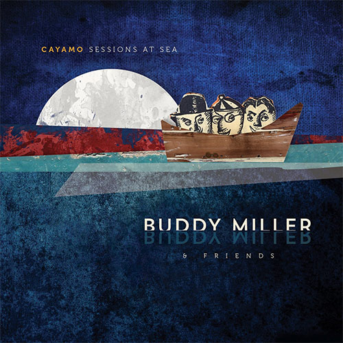 CD Cover: Buddy Miller & Friends - Cayamo Sessions at Sea