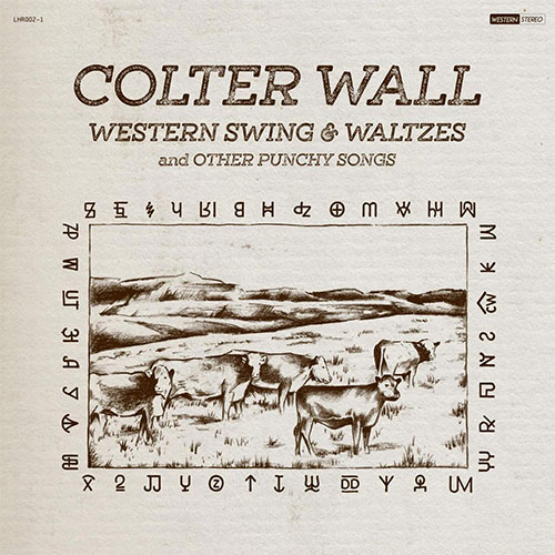 Colter Wall - Western Swing And Waltzes And Other Punchy Songs
