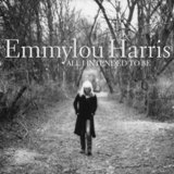 CD Cover Emmylou Harris - All I Intended To Be