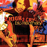 CD Cover: Eric Heatherly - 2 High 2 Cry