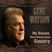CD Cover: Gene Watson - My Heroes Have Always Been Country