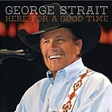 CD Cover: George Strait - Here for a Good Time