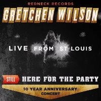 Gretchen Wilson - Still Here For The Party: Live From St. Louis
