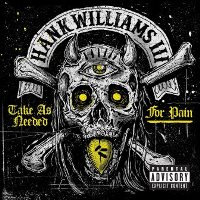 CD Cover: Hank III - Take As Needed For Pain