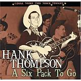 CD Cover Hank Thompson - A Six Pack to Go Gonna (2008)