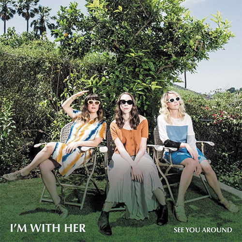 CD Cover: I'm With Her - See You Around