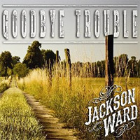 CD Cover: Jackson Ward - Goodbye Trouble