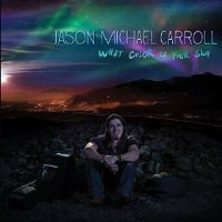 CD Cover: Jason Michael Carroll - What Color Is Your Sky