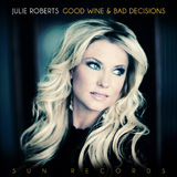 CD Cover: Julie Roberts - Good Wine & Bad Decisions