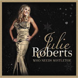 CD Cover: Julie Roberts - Who Needs Mistletoe