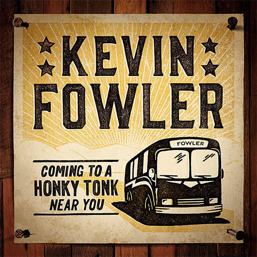 CD Cover: Kevin Fowler - Coming to a Honky Tonk Near You