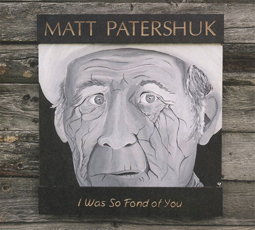 CD Cover: Matt Patershuk - I Was So Fond of You