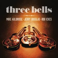 CD Cover: Mike Auldridge, Jerry Douglas & Rob Ickes - Three Bells