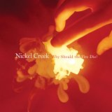 CD Cover Nickel Creek - Why Should The Fire Die