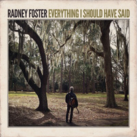 CD Cover: Radney Foster - Everything I Should Have Said