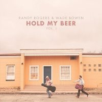 CD Cover: Randy Rogers & Wade Bowen - Hold My Beer, Volume 1