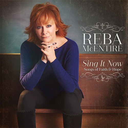 Reba McEntire - Sing It Now Songs Of Faith And Hope Deluxe