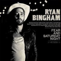 CD Cover: Ryan Bingham - Fear and Saturday Night
