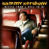 CD Cover: Sammy Kershaw - Better Than I Used to Be