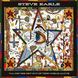 CD Cover: Steve Earle - I'll Never Get Out of This World Alive