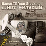 CD Cover: The Grascals - Dance Til Your Stockings Are Hot And Ravelin': A Tribute to The Music of The Andy Griffith Show