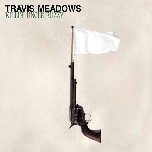 CD Cover: Travis Meadows - Killin' Uncle Buzzy (10th Anniversary Edition)