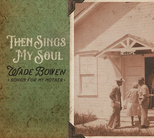 CD Cover: Wade Bowen - Then Sings My Soul Songs for My Mother