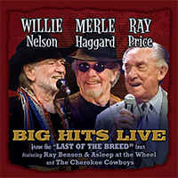 CD Cover: Willie Nelson, Merle Haggard & Ray Price - Big Hits Live From The Last of The Breed Tour