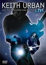 Keith Urban - Love, Pain and the Whole Crazy World Tour Live DVD Cover