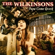 CD: The Wilkinsons - Papa Come Quick